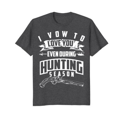 Cool I Vow To Love You, Even During Hunting Season Shirt